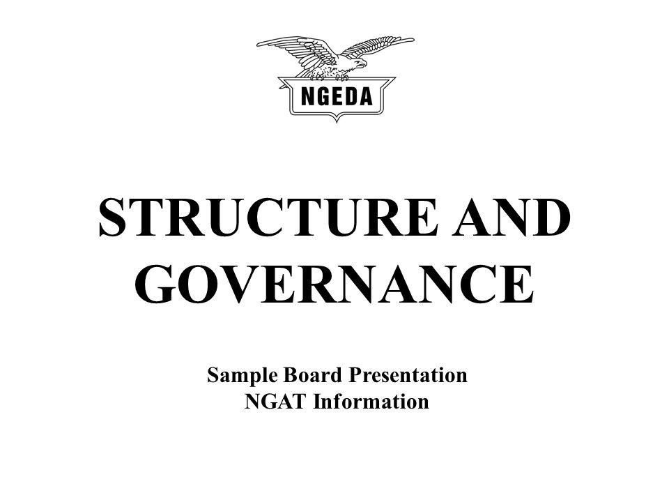 STRUCTURE AND GOVERNANCE Sample Board Presentation NGAT Information