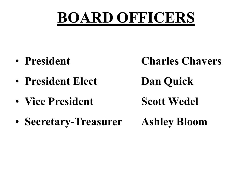 BOARD OFFICERS PresidentCharles Chavers President ElectDan Quick Vice PresidentScott Wedel Secretary-TreasurerAshley Bloom