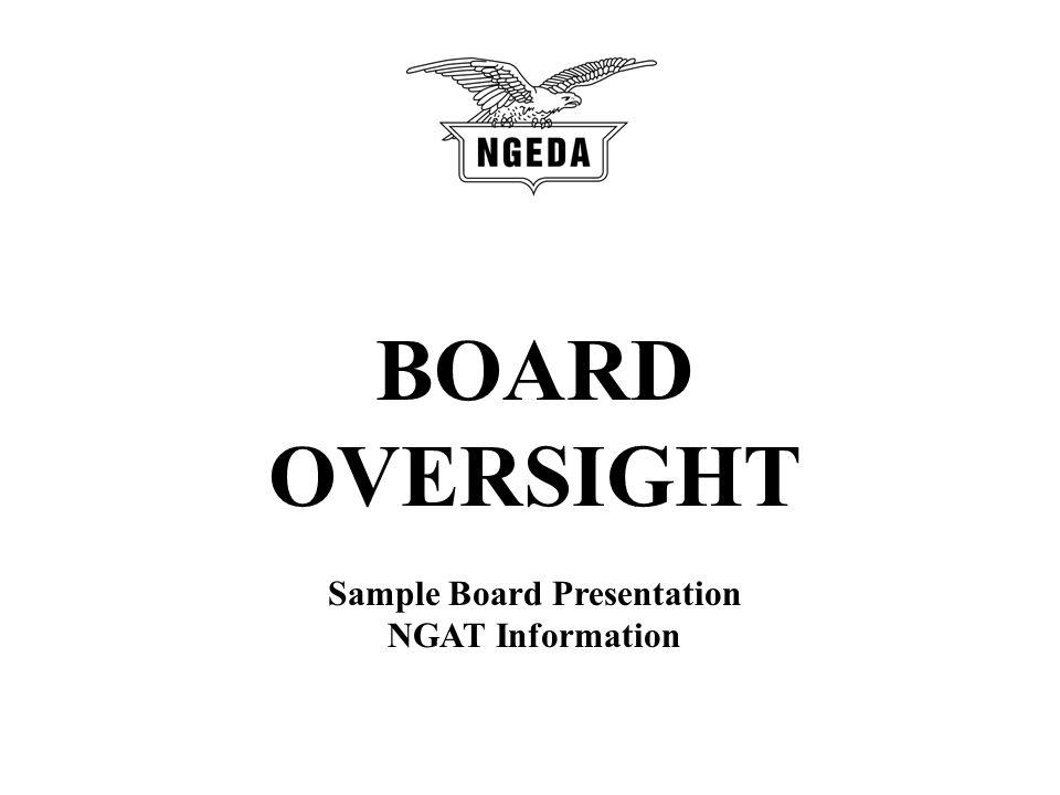 BOARD OVERSIGHT Sample Board Presentation NGAT Information
