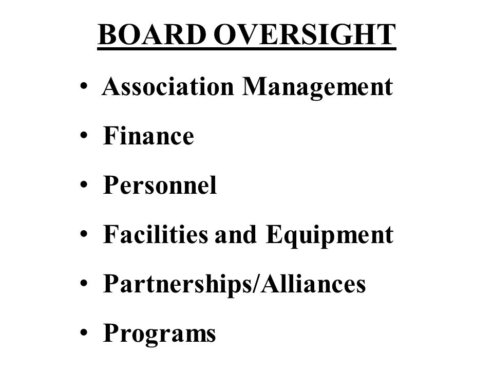 BOARD OVERSIGHT Association Management Finance Personnel Facilities and Equipment Partnerships/Alliances Programs
