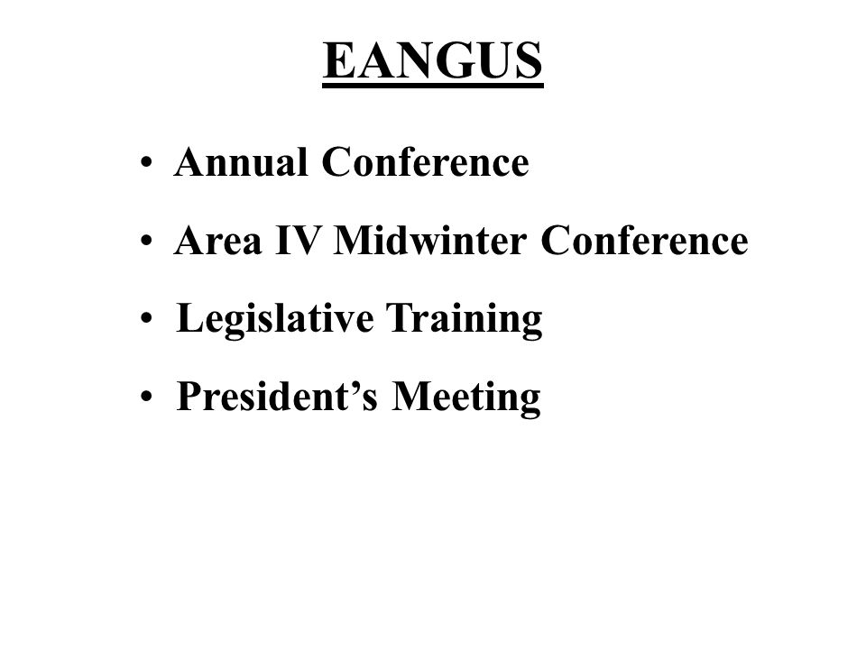 EANGUS Annual Conference Area IV Midwinter Conference Legislative Training President's Meeting