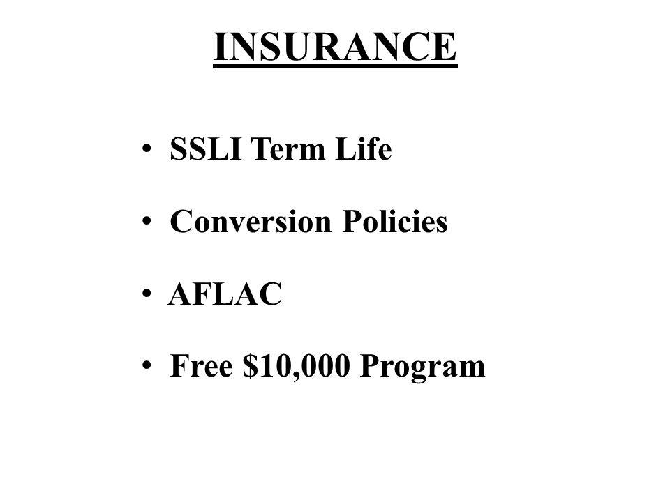 INSURANCE SSLI Term Life Conversion Policies AFLAC Free $10,000 Program