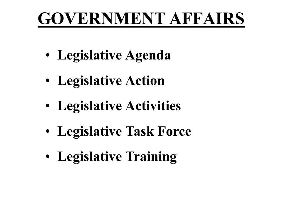 GOVERNMENT AFFAIRS Legislative Agenda Legislative Action Legislative Activities Legislative Task Force Legislative Training