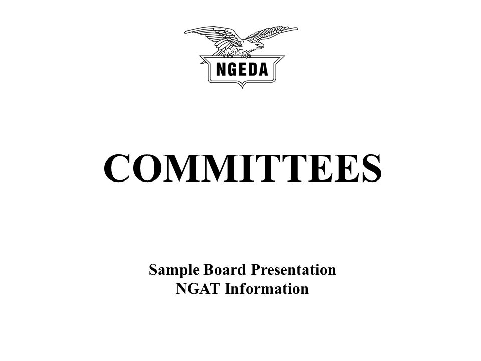 COMMITTEES Sample Board Presentation NGAT Information