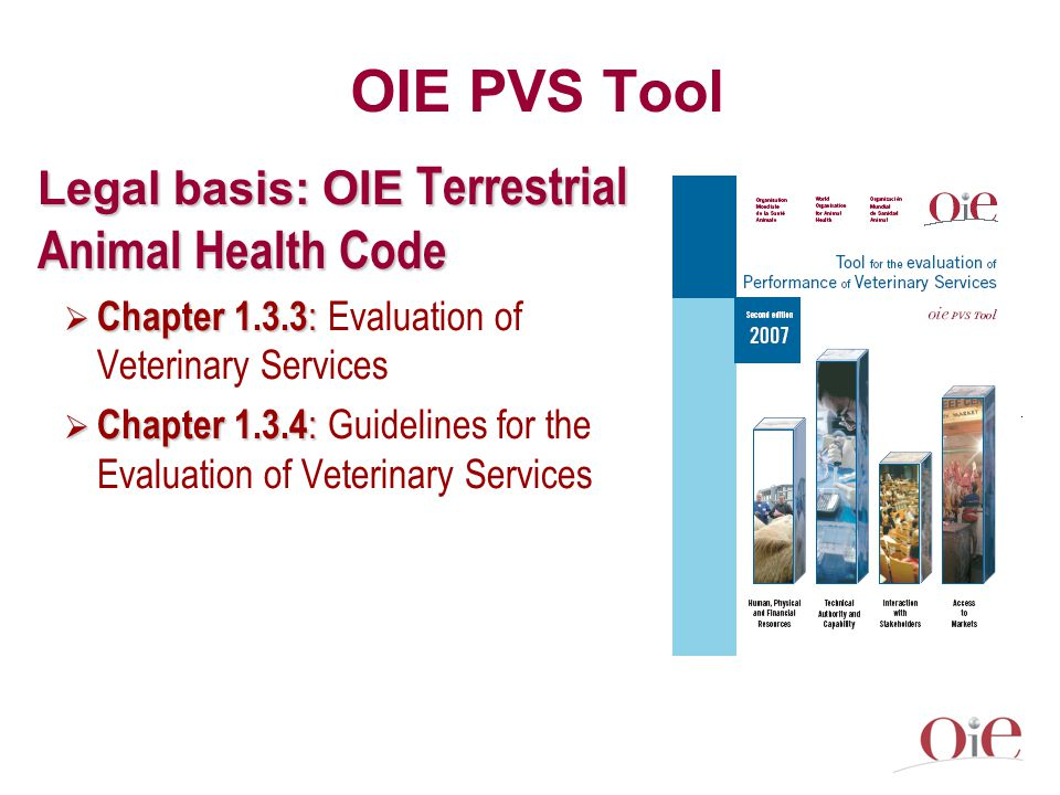 OIE PVS Tool Legal basis: OIE Terrestrial Animal Health Code  Chapter :  Chapter : Evaluation of Veterinary Services  Chapter :  Chapter : Guidelines for the Evaluation of Veterinary Services