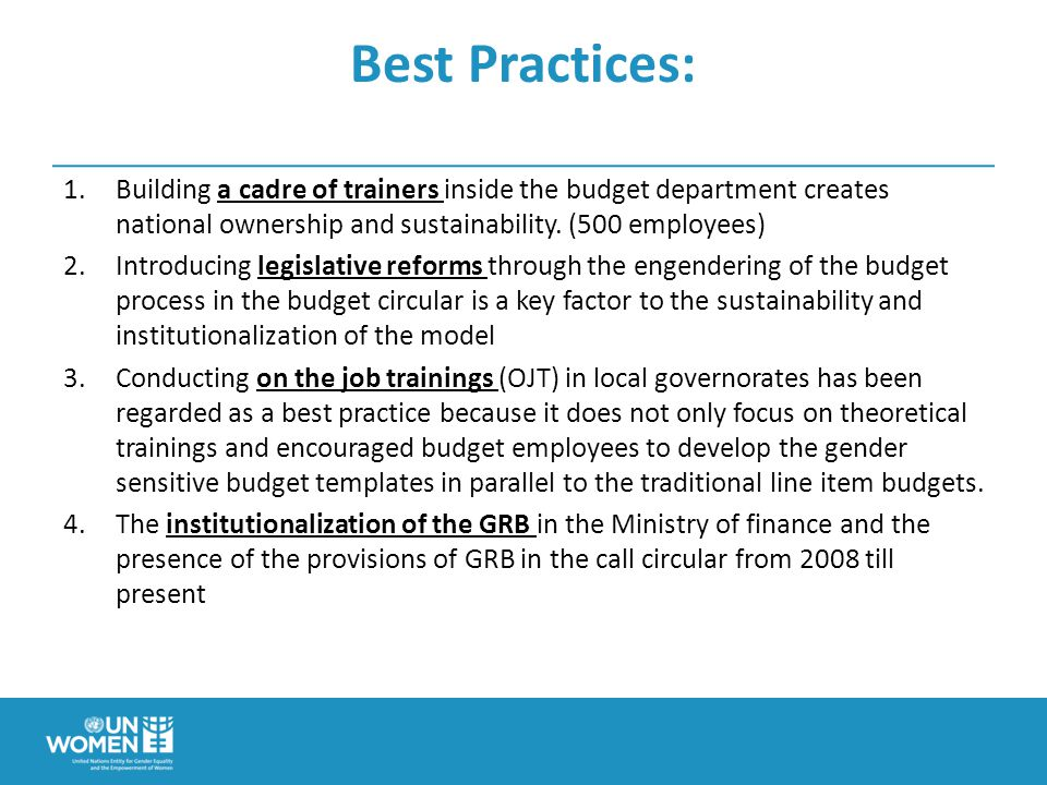 Best Practices: 1.Building a cadre of trainers inside the budget department creates national ownership and sustainability.