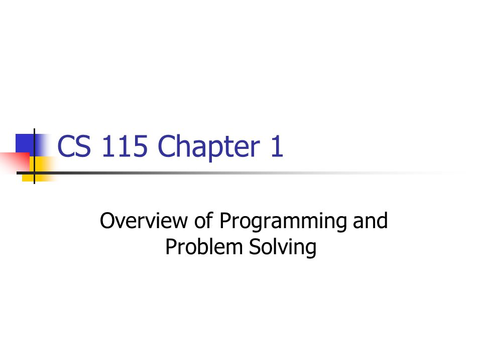 CS 115 Chapter 1 Overview of Programming and Problem Solving