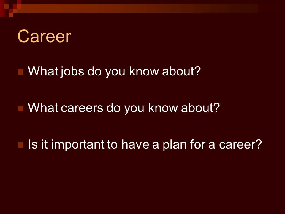 Career What jobs do you know about. What careers do you know about.