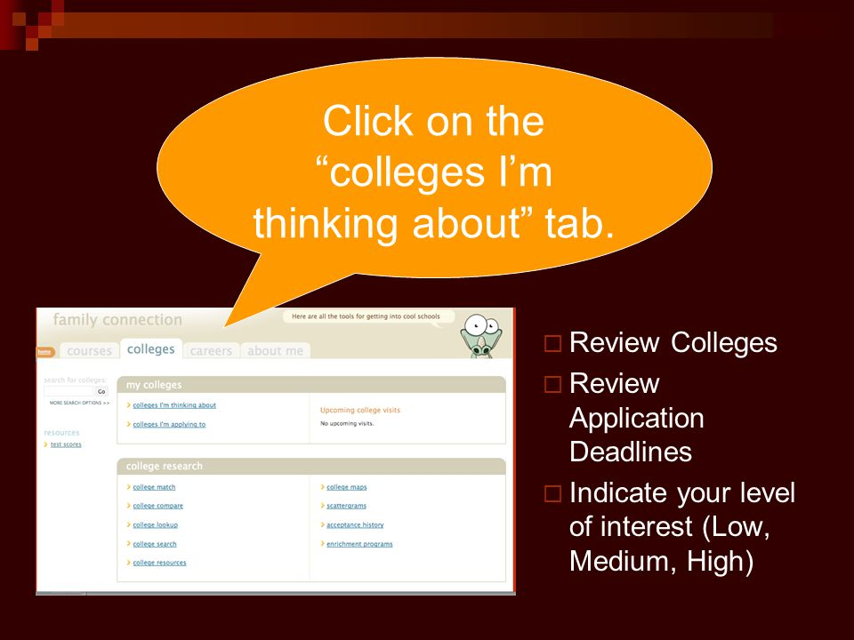  Review Colleges  Review Application Deadlines  Indicate your level of interest (Low, Medium, High) Click on the colleges I'm thinking about tab.