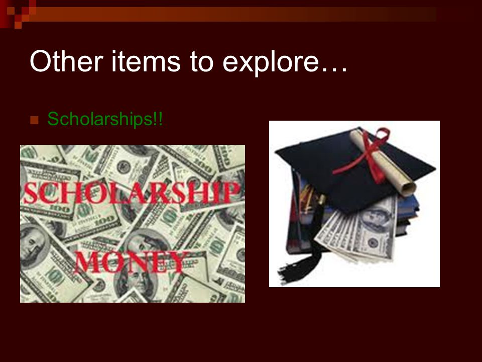 Other items to explore… Scholarships!!