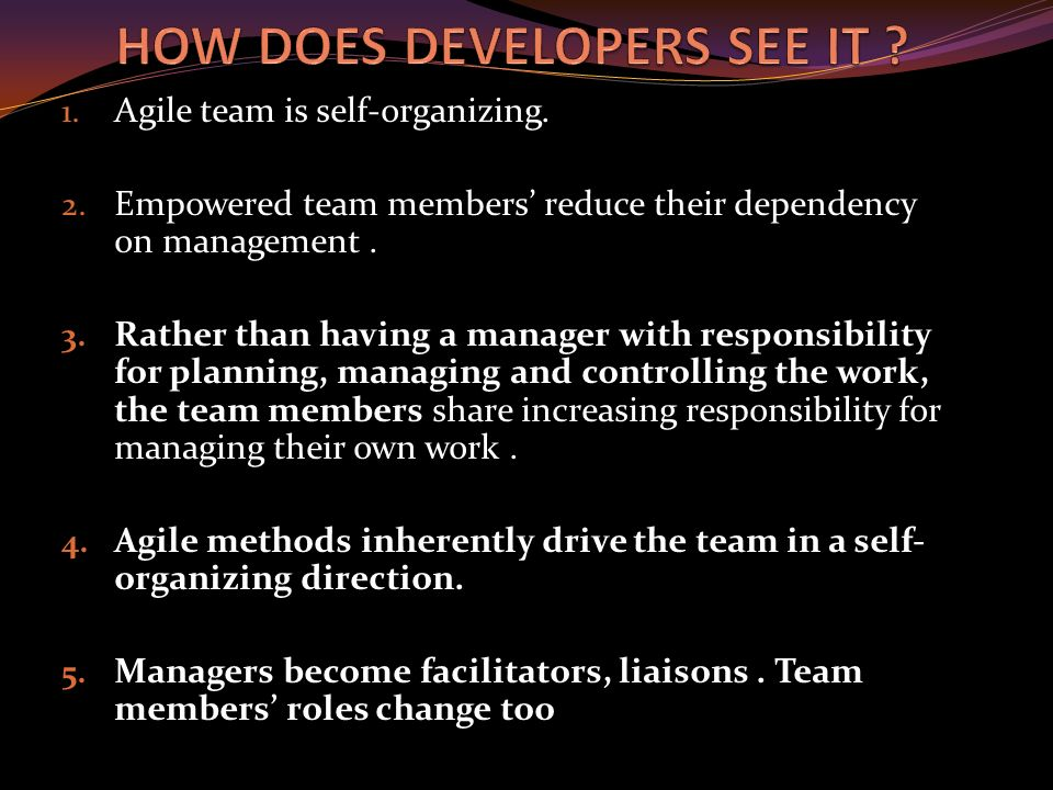 1. Agile team is self-organizing. 2.