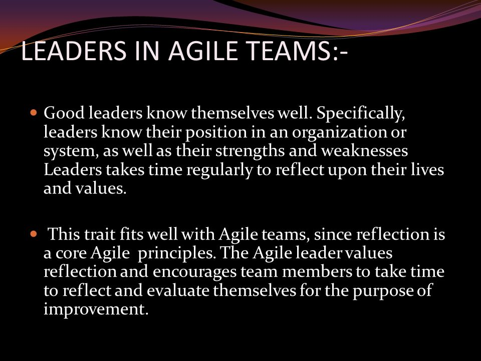 LEADERS IN AGILE TEAMS:- Good leaders know themselves well.