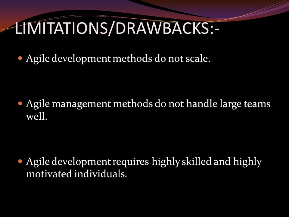 LIMITATIONS/DRAWBACKS:- Agile development methods do not scale.
