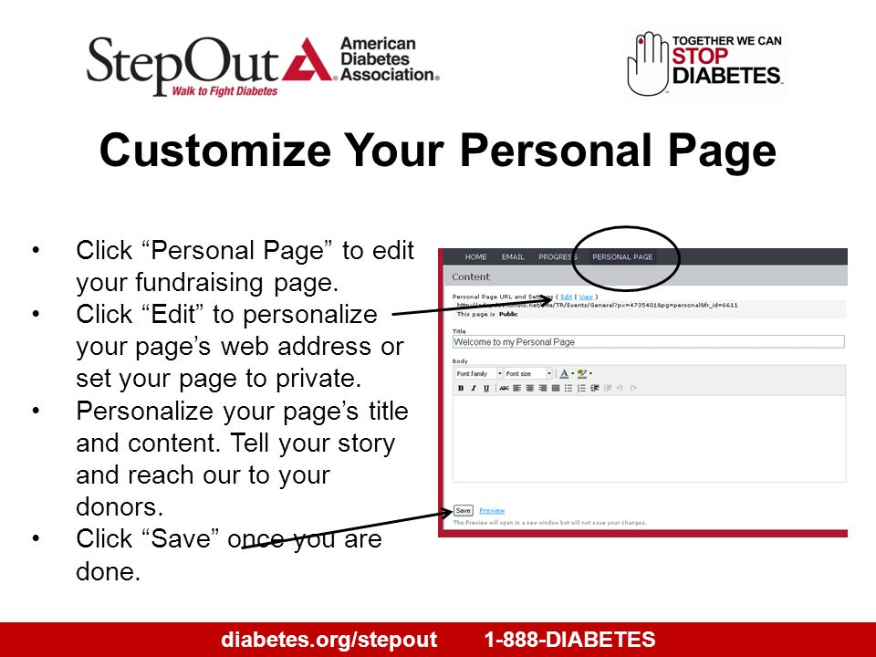 diabetes.org/stepout1-888-DIABETES Customize Your Personal Page Click Personal Page to edit your fundraising page.
