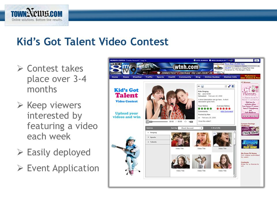 Kid's Got Talent Video Contest  Contest takes place over 3-4 months  Keep viewers interested by featuring a video each week  Easily deployed  Event Application