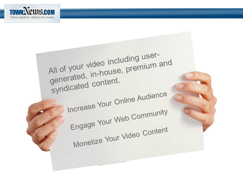 All of your video including user- generated, in-house, premium and syndicated content.