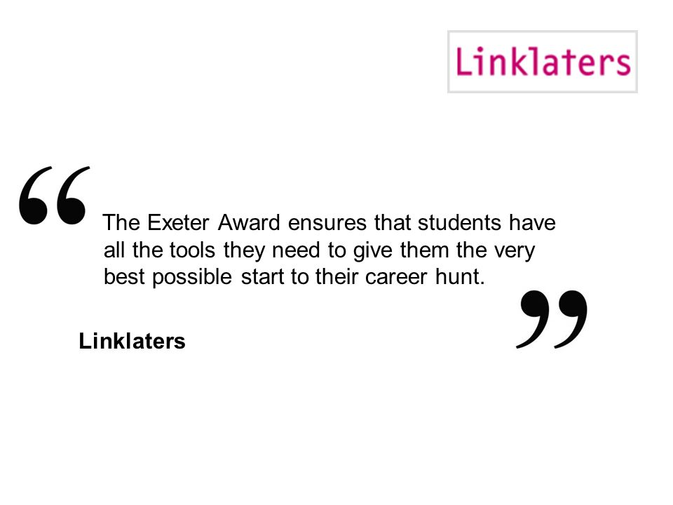 The Exeter Award ensures that students have all the tools they need to give them the very best possible start to their career hunt.