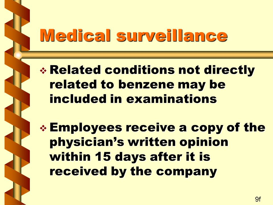 Medical surveillance v Related conditions not directly related to benzene may be included in examinations v Employees receive a copy of the physician's written opinion within 15 days after it is received by the company 9f
