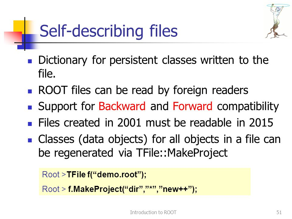 Introduction to ROOT51 Self-describing files Dictionary for persistent classes written to the file.