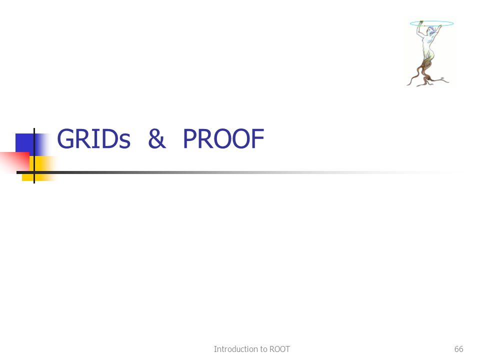 Introduction to ROOT66 GRIDs & PROOF