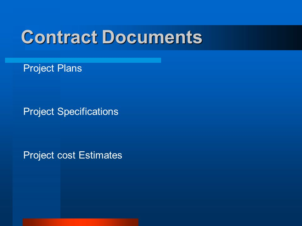 Contract Documents Project Plans Project Specifications Project cost Estimates