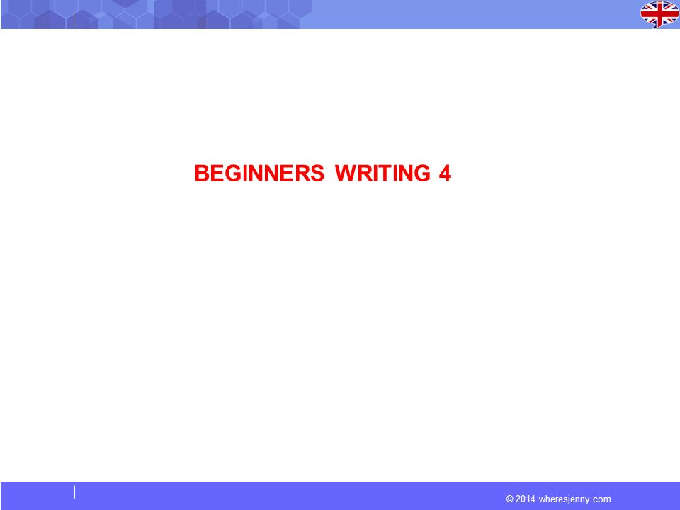 © 2014 wheresjenny.com BEGINNERS WRITING 4
