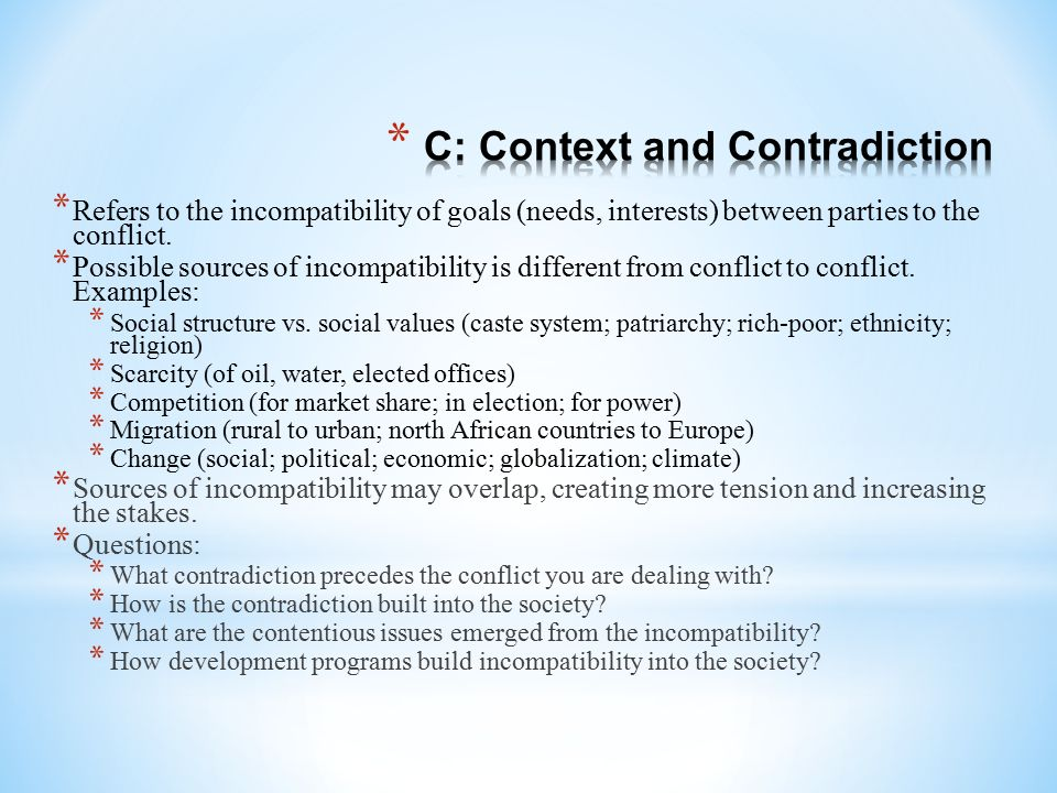 * Refers to the incompatibility of goals (needs, interests) between parties to the conflict. * Possible sources of incompatibility is different from c