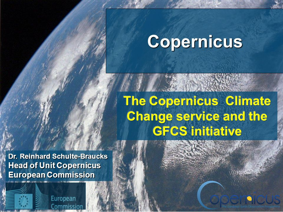 1 Dr. Reinhard Schulte-Braucks Head of Unit Copernicus European Commission Copernicus