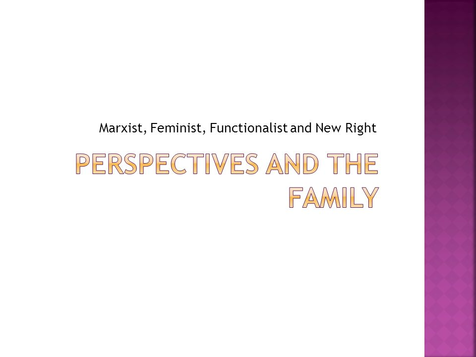 Marxist, Feminist, Functionalist and New Right