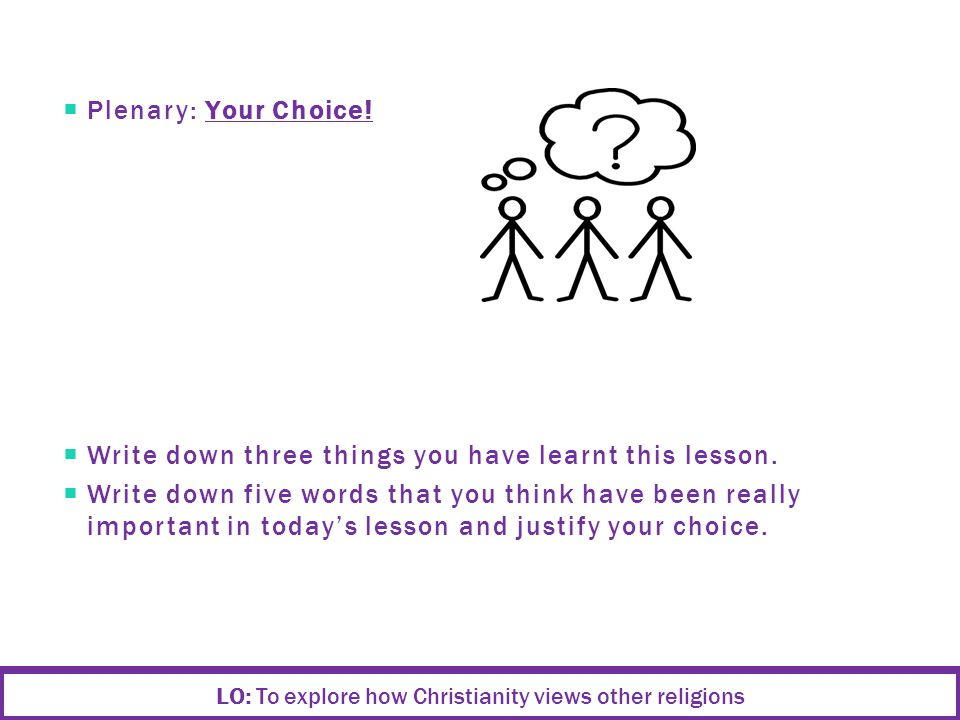  Plenary: Your Choice.  Write down three things you have learnt this lesson.