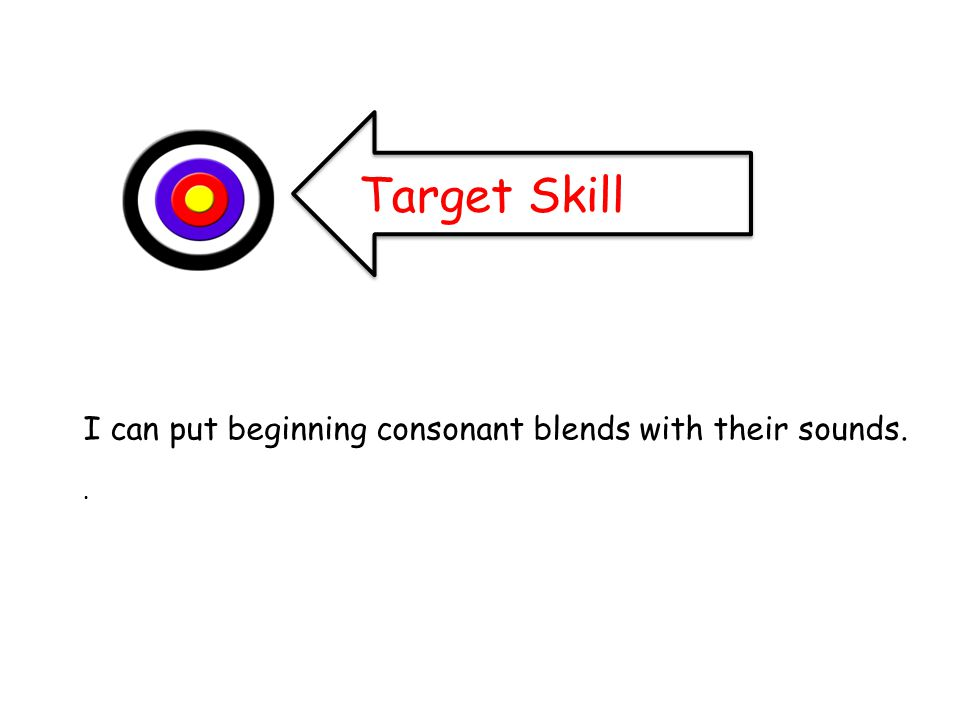 Target Skill I can put beginning consonant blends with their sounds..