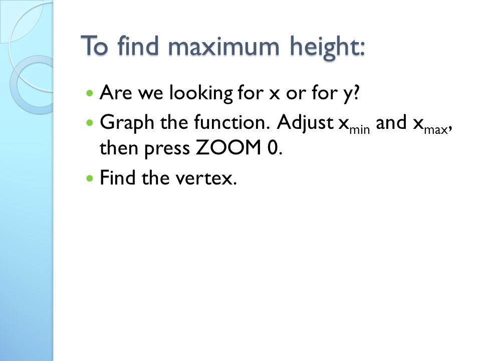 To find maximum height: Are we looking for x or for y.