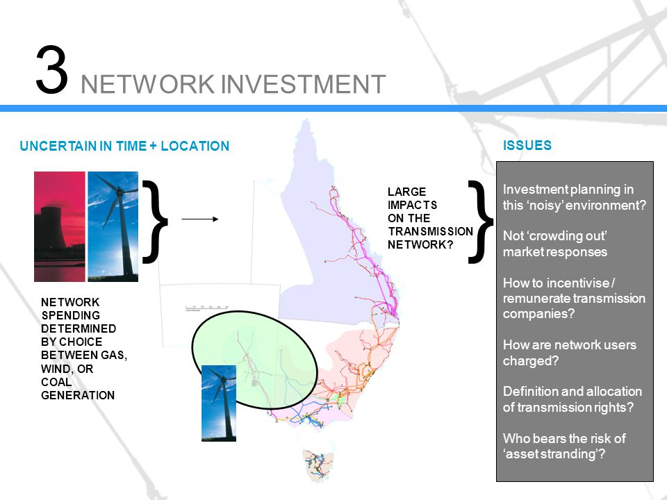 NETWORK INVESTMENT 3 ISSUES } LARGE IMPACTS ON THE TRANSMISSION NETWORK.