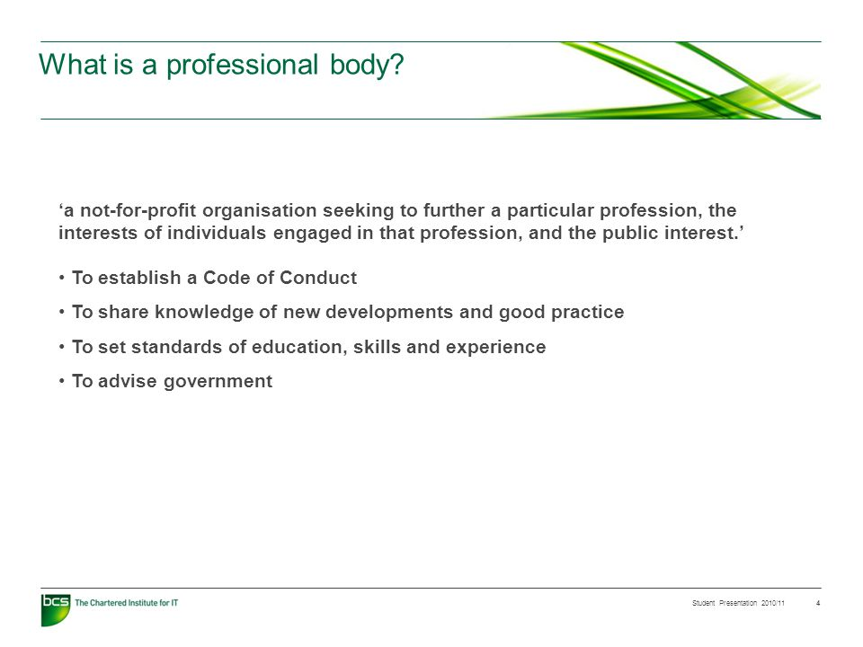 Student Presentation 2010/11 4 What is a professional body.