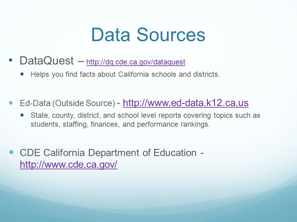 Data Sources DataQuest –   Helps you find facts about California schools and districts.