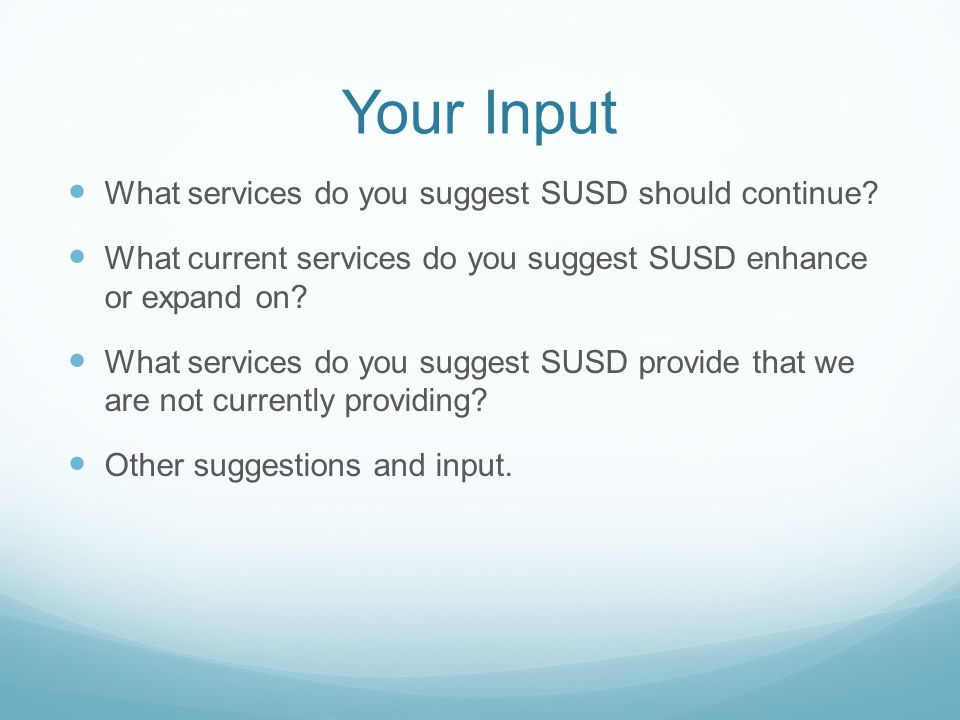 Your Input What services do you suggest SUSD should continue.