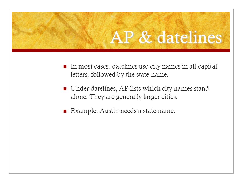 AP & datelines In most cases, datelines use city names in all capital letters, followed by the state name.
