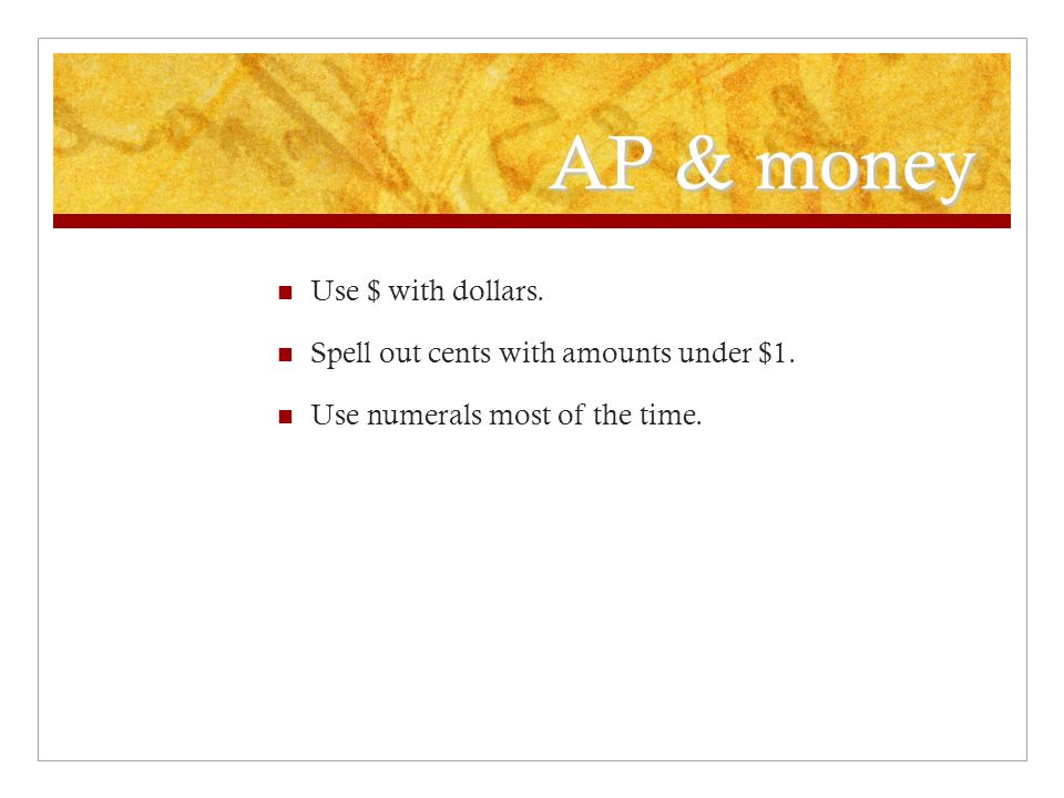 AP & money Use $ with dollars. Spell out cents with amounts under $1.