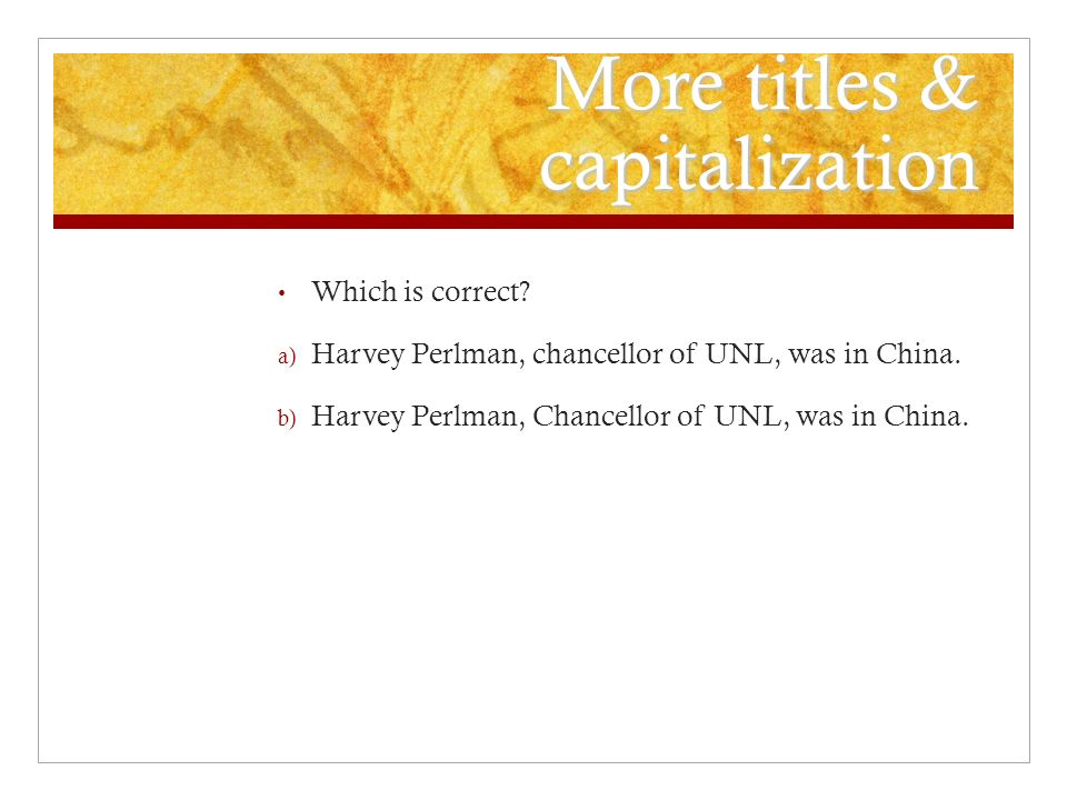 More titles & capitalization Which is correct. a) Harvey Perlman, chancellor of UNL, was in China.