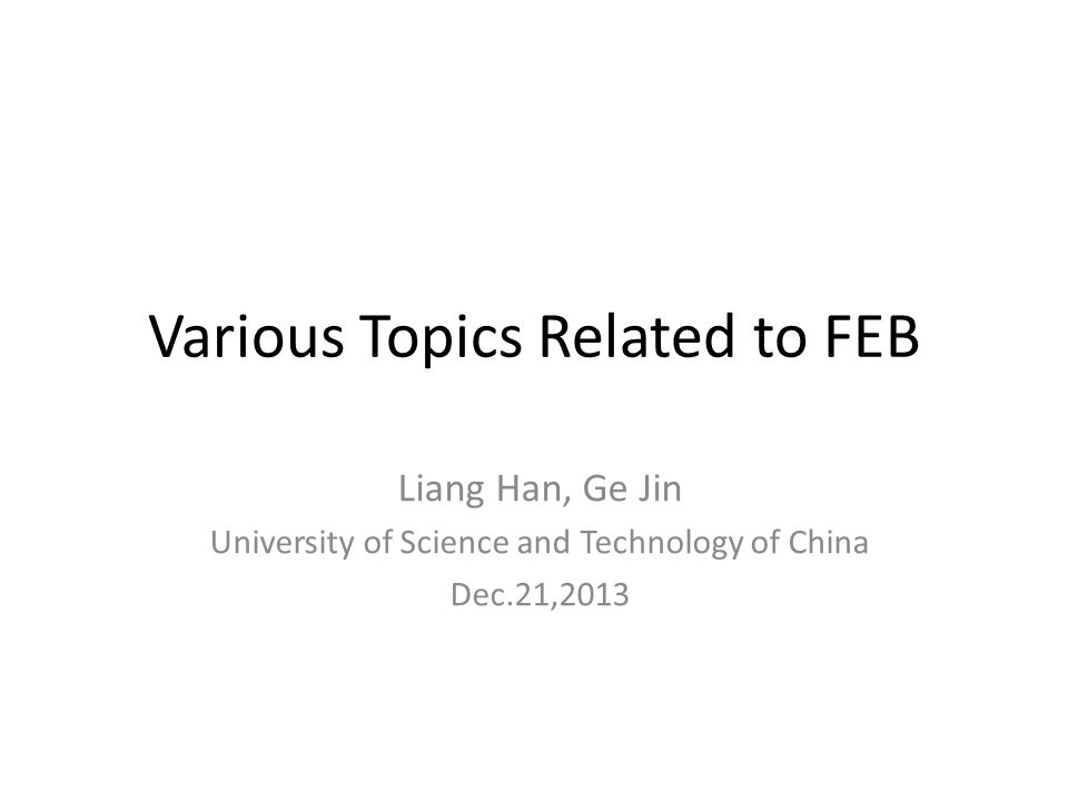 Various Topics Related to FEB Liang Han, Ge Jin University of Science and Technology of China Dec.21,2013