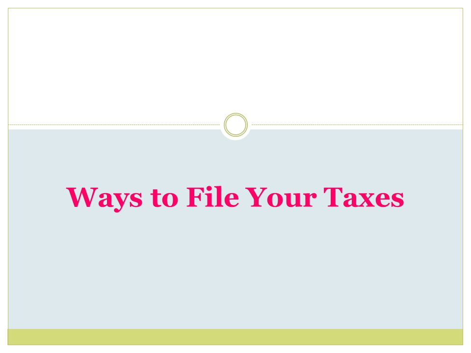 Ways to File Your Taxes