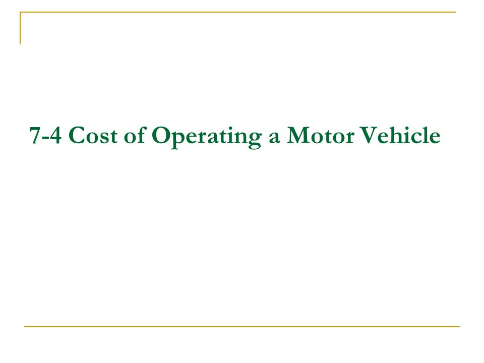 7-4 Cost of Operating a Motor Vehicle