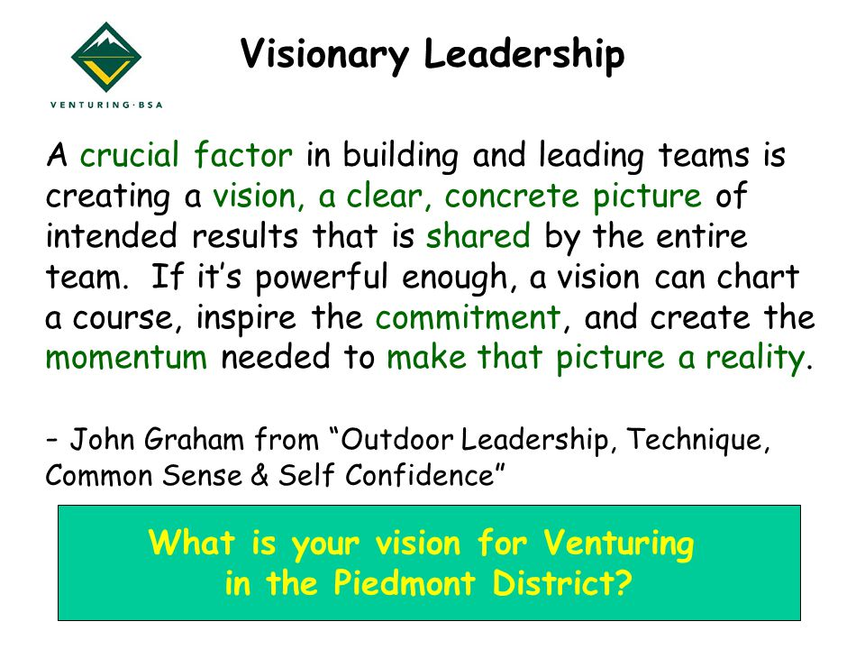 Visionary Leadership A crucial factor in building and leading teams is creating a vision, a clear, concrete picture of intended results that is shared by the entire team.