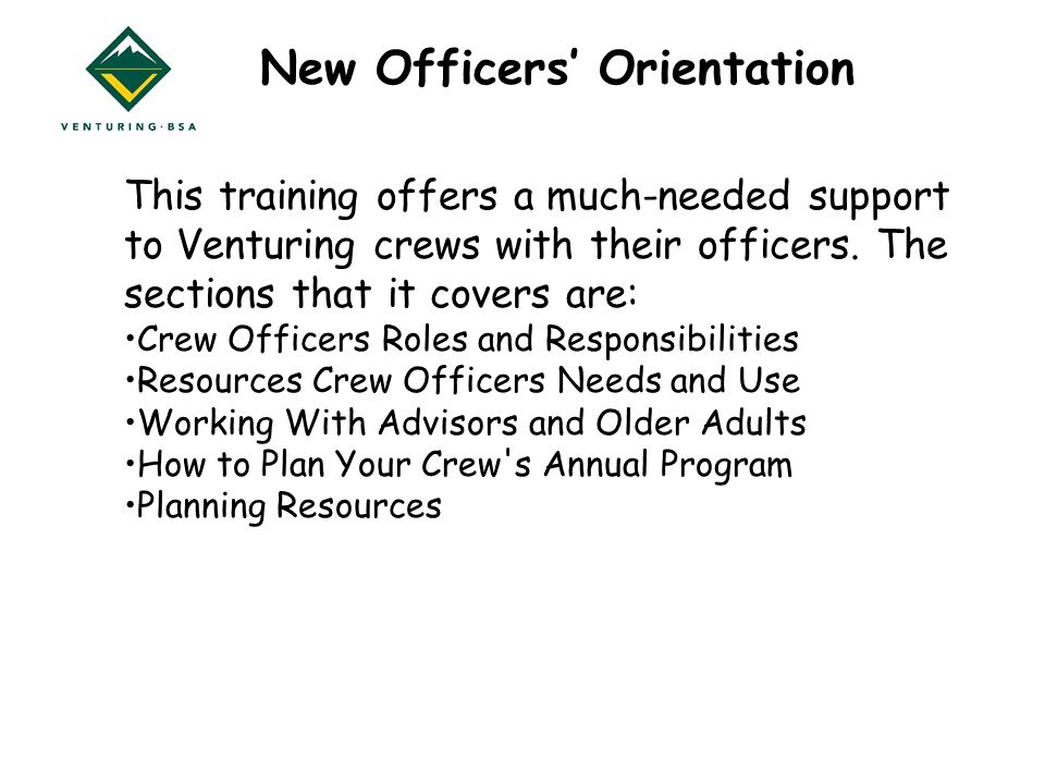 New Officers' Orientation This training offers a much-needed support to Venturing crews with their officers.