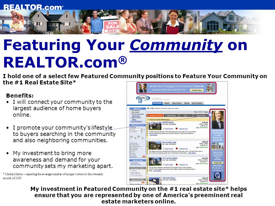 Featuring Your Community on REALTOR.com ® Benefits: I will connect your community to the largest audience of home buyers online.