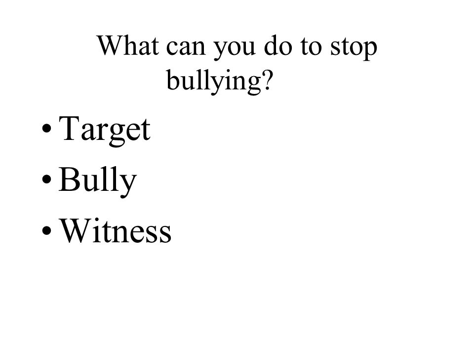 What can you do to stop bullying Target Bully Witness