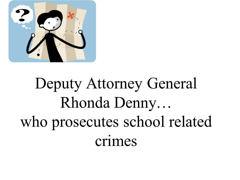 Deputy Attorney General Rhonda Denny… who prosecutes school related crimes