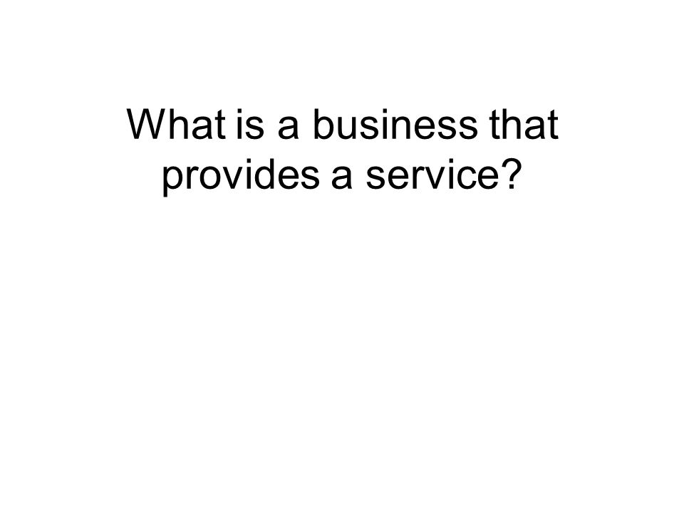 What is a business that provides a service