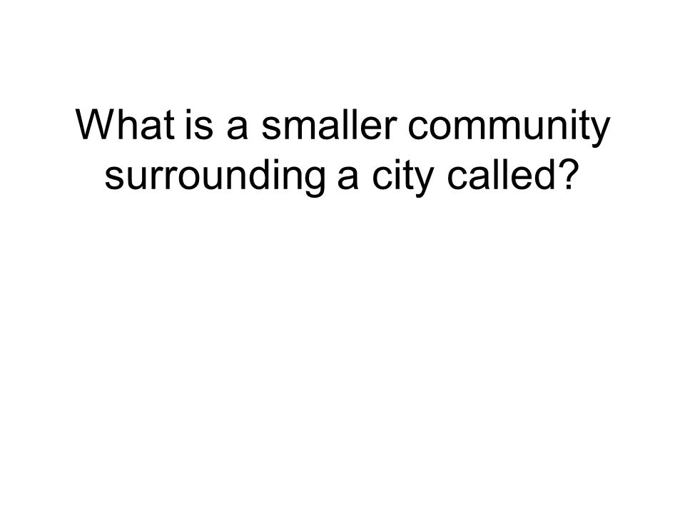 What is a smaller community surrounding a city called