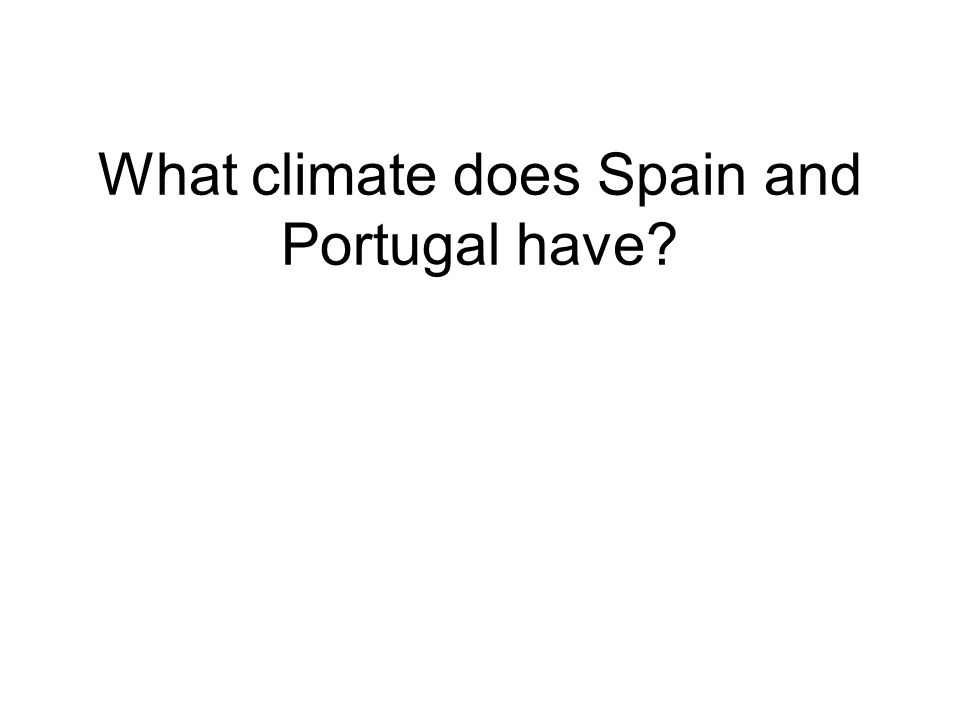 What climate does Spain and Portugal have